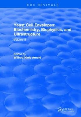 Yeast Cell Envelopes Biochemistry Biophysics and Ultrastructure by Leo H Arnold