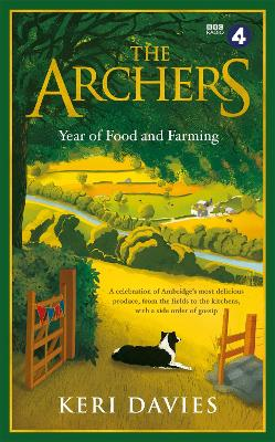The Archers Year Of Food and Farming: A celebration of Ambridge's most delicious produce, from the fields to the kitchens, with a side order of gossip by Keri Davies