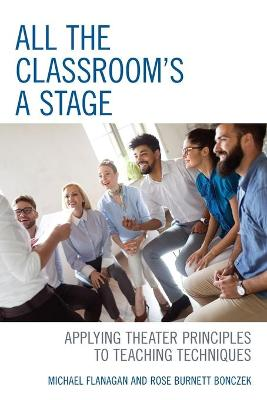 All the Classroom's a Stage: Applying Theater Principles to Teaching Techniques book