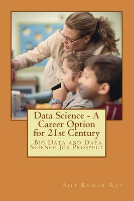 Data Science - A Career Option for 21st Century by MR Ajit Kumar Roy