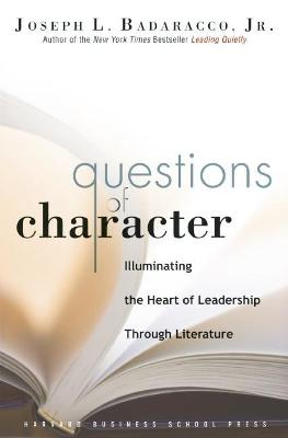 Questions of Character by Joseph L. Badaracco Jr.