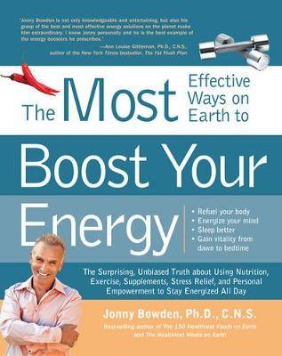 The Most Effective Ways on Earth to Boost Your Energy by Jonny Bowden