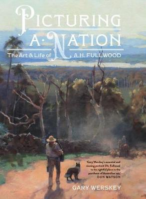 Picturing a Nation: The art and life of A.H. Fullwood book