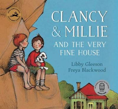 Clancy and Millie and the Very Fine House by Libby Gleeson