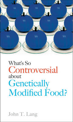 What's So Controversial About Genetically Modified Food? book