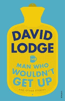 Man Who Wouldn't Get Up and Other Stories by David Lodge