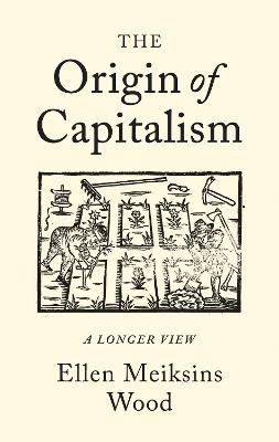 The Origin of Capitalism by Ellen Meiksins Wood