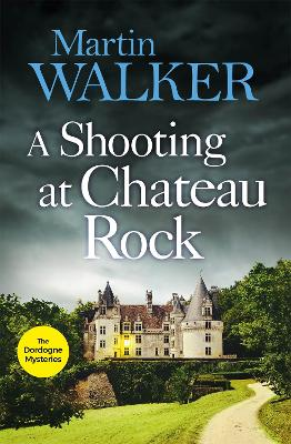 A Shooting at Chateau Rock: The Dordogne Mysteries 13 by Martin Walker