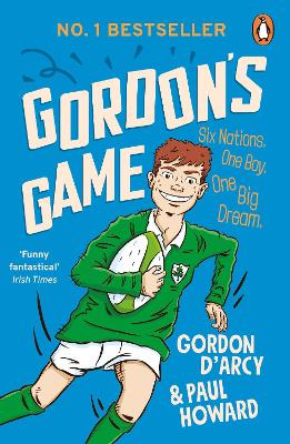 Gordon's Game: The hilarious rugby adventure book for children aged 9-12 who love sport by Paul Howard