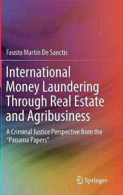 International Money Laundering Through Real Estate and Agribusiness by Fausto Martin De Sanctis