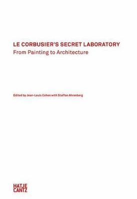 Le Corbusier's Secret Laboratory by Staffan Ahrenberg