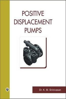Positive Displacement Pumps by K. M. Srinivasan