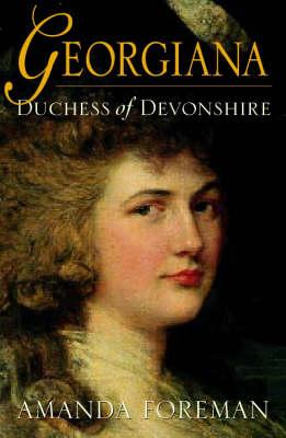 The Georgiana, Duchess of Devonshire by Amanda Foreman
