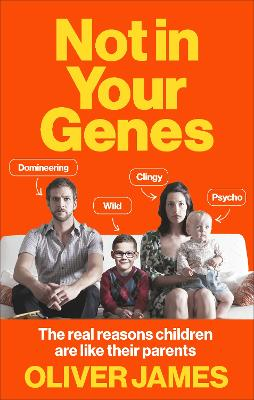 Not In Your Genes by Oliver James