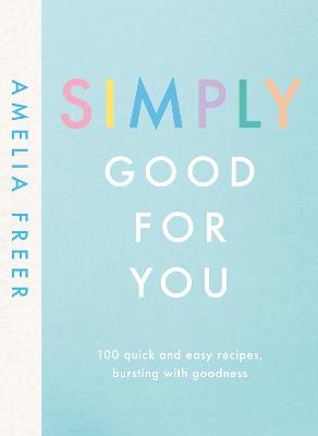 Simply Good For You: 100 quick and easy recipes, bursting with goodness book