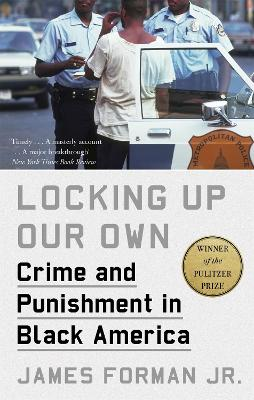Locking Up Our Own: Winner of the Pulitzer Prize by James Forman, Jr.