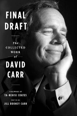 Final Draft: The Collected Work of David Carr by David Carr