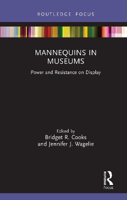 Mannequins in Museums: Power and Resistance on Display book