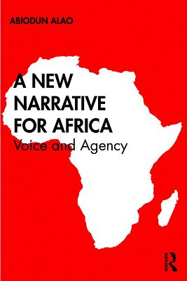 A New Narrative for Africa: Voice and Agency book