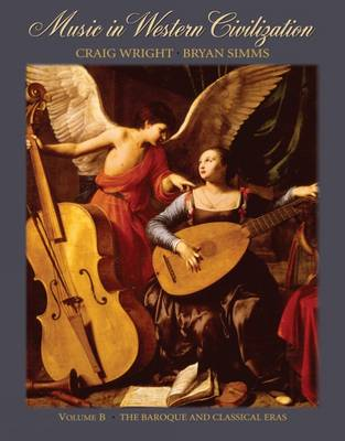 Music in Western Civilization: The Baroque and Classical Eras: Volume B by Craig Wright