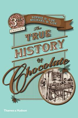 True History of Chocolate by Sophie D. Coe