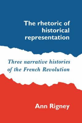 Rhetoric of Historical Representation by Ann Rigney