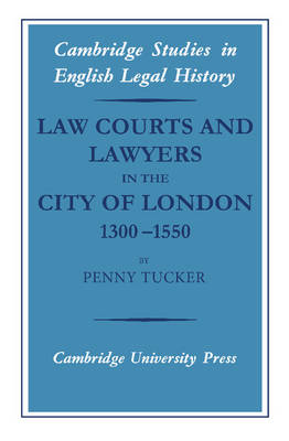 Law Courts and Lawyers in the City of London 1300-1550 book