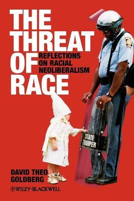 The Threat of Race by David Theo Goldberg