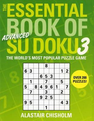 The Essential Book of Su Doku, Volume 3: Advanced by Alastair Chisholm