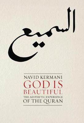 God is Beautiful: The Aesthetic Experience of the Quran by Navid Kermani