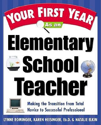 Your First Year As An Elementary School Teacher by Lynne Marie Rominger