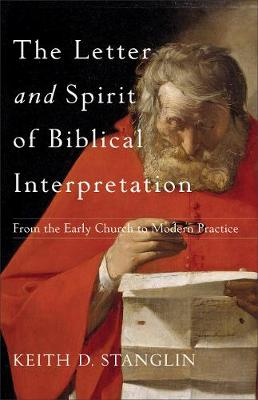 The Letter and Spirit of Biblical Interpretation by Associate Professor Keith D Stanglin