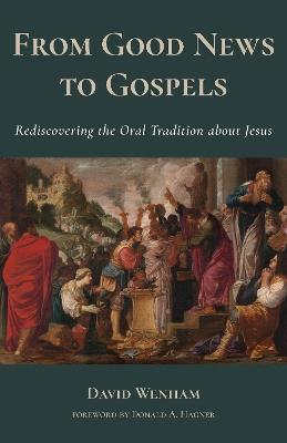 From Good News to Gospels by David Wenham