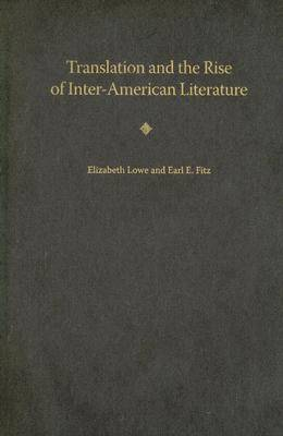 Translation and the Rise of Inter-American Literature by Elizabeth Lowe
