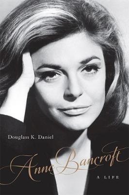 Anne Bancroft by Douglass K. Daniel