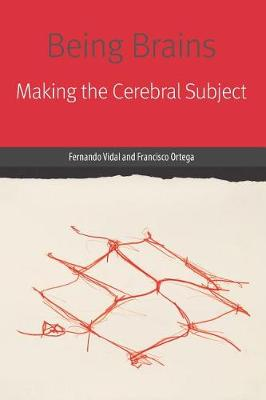 Being Brains: Making the Cerebral Subject by Fernando Vidal