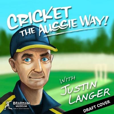 Cricket - The Aussie Way! with Justin Langer by Mike Lefroy and Illustrated by Khrob Edmonds