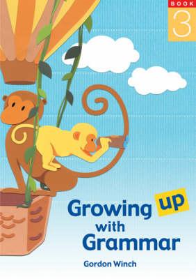 Growing up with Grammar  Bk. 3 by Gordon Winch
