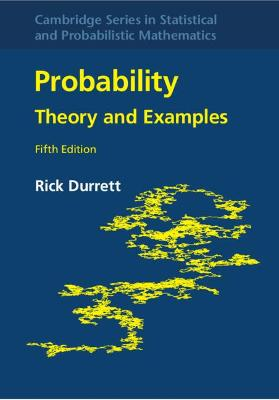 Cambridge Series in Statistical and Probabilistic Mathematics: Series Number 49: Probability: Theory and Examples by Rick Durrett