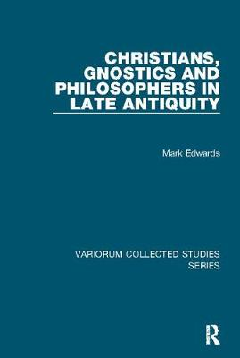Christians, Gnostics and Philosophers in Late Antiquity book