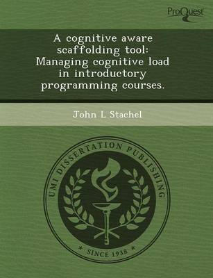 A Cognitive Aware Scaffolding Tool: Managing Cognitive Load in Introductory Programming Courses by Sarah Fishman