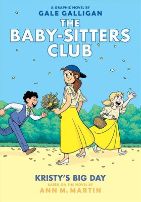 Kristy's Big Day (the Baby-Sitters Club Graphix #6) by Ann M Martin