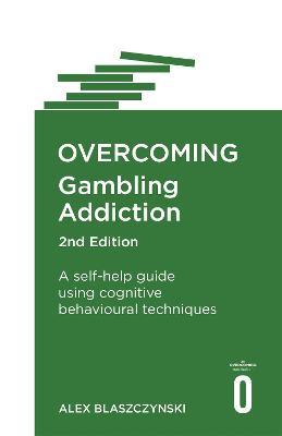 Overcoming Gambling Addiction, 2nd Edition by Alex Blaszczynski