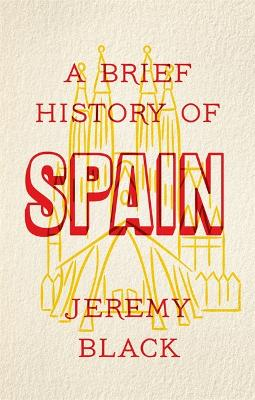 A Brief History of Spain: Indispensable for Travellers by Jeremy Black