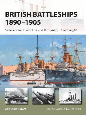 British Battleships 1890-1905: Victoria's steel battlefleet and the road to Dreadnought by Angus Konstam