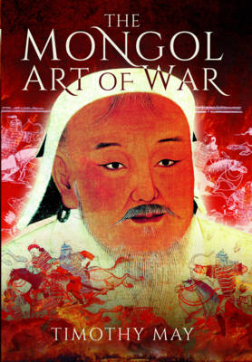 The Mongol Art of War by Timothy Michael May