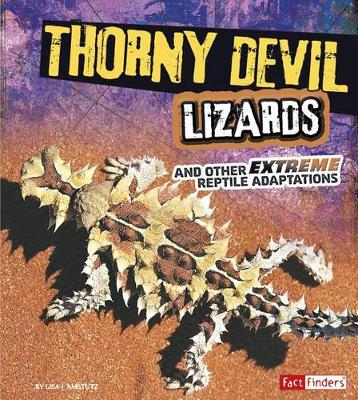 Thorny Devil Lizards and Other Extreme Reptile Adaptations by Lisa J Amstutz