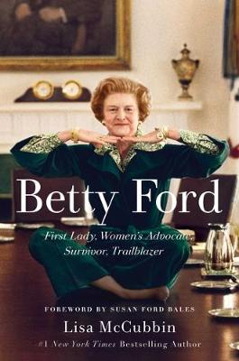 Betty Ford: A Life by Lisa McCubbin