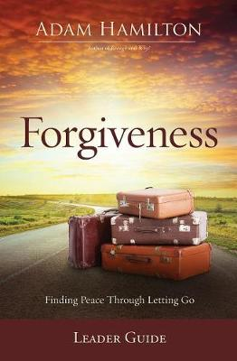 Forgiveness Leader Guide by Adam Hamilton