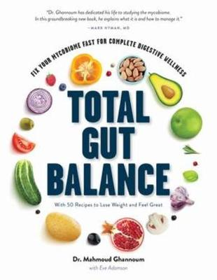 Total Gut Balance: Fix Your Mycobiome Fast for Complete Digestive Wellness by Mahmoud Ghannoum